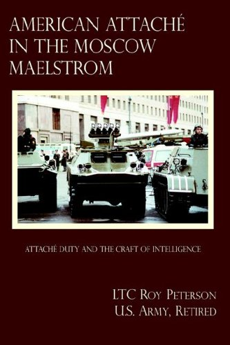 American Attache in the Moscow Maelstrom: Ltc Roy Peterson U. S. Army Retired