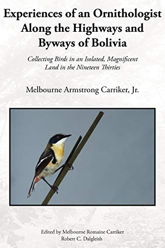 9781420882902: Experiences of an Ornithologist Along the Highways and Byways of Bolivia: Collecting Birds in an Isolated, Magnificent Land in the Nineteen Thirties