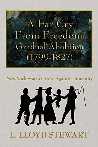A Far Cry From Freedom: Gradual Abolition (1799-1827). New York State's Crime Against Humanity.