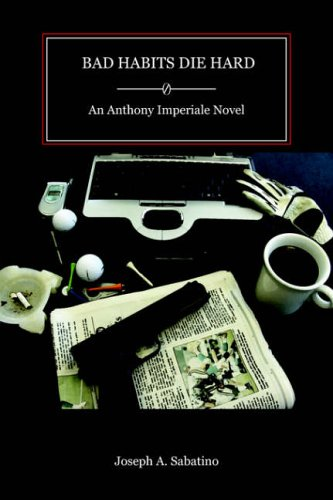 BAD HABITS DIE HARD: An Anthony Imperiale Novel: Joseph A. Sabatino