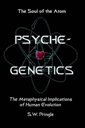 The Soul of the Atom Psyche-Genetics: The Metaphysical Implications of Human Evolution Bridging the...