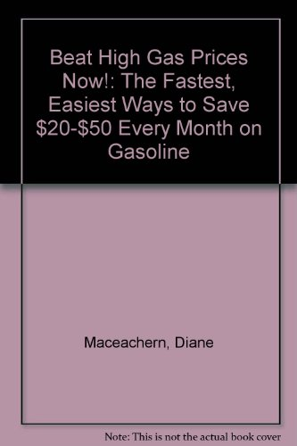 9781420885798: Beat High Gas Prices Now!: The Fastest, Easiest Ways to Save $20-$50 Every Month on Gasoline