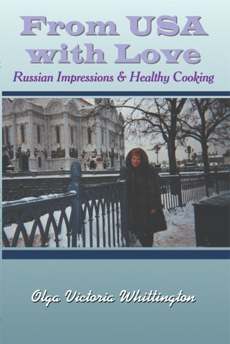 From USA with Love: Russian Impressions & Healthy Cooking: Olga Victoria Whittington