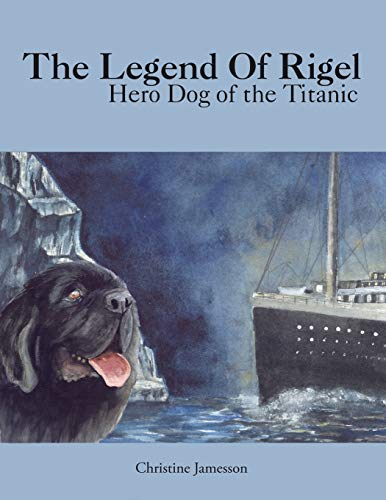 9781420886795: The Legend Of Rigel: Hero Dog of the Titanic