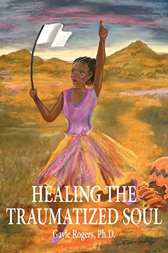 HEALING THE TRAUMATIZED SOUL: Gayle Rogers