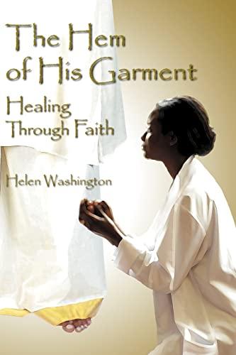 The Hem of His Garment: Healing Through Faith: Washington, Helen