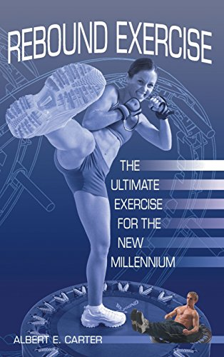 Rebound Exercise: The Ultimate Exercise for the New Millennium: Carter, Albert E.
