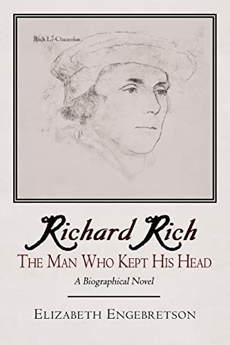 9781420888591: Richard Rich: The Man Who Kept His Head (a Biographical Novel)