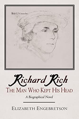 9781420888591: Richard Rich: The Man Who Kept His Head (a Biographical Novel)