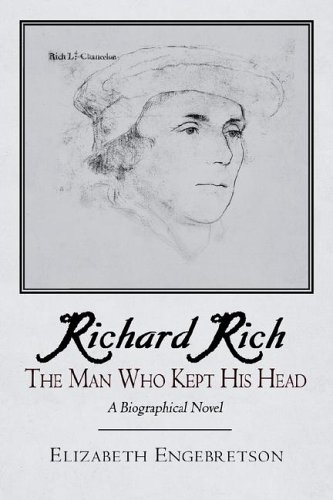 9781420888607: Richard Rich: The Man Who Kept His Head (A Biographical Novel)