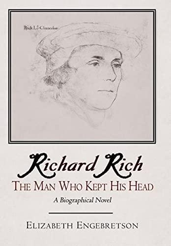 9781420888607: Richard Rich: The Man Who Kept His Head (A Biographical Novel)