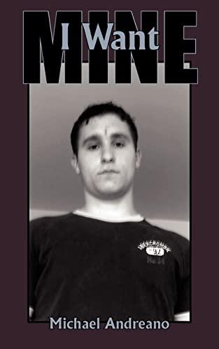 I Want Mine: Andreano, Michael