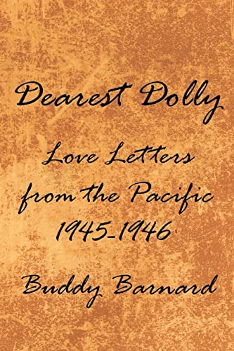 Dearest Dolly: Love Letters from the Pacific 1945-1946: Barnard, Buddy