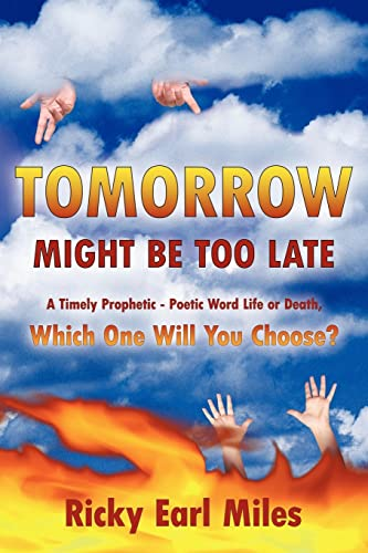 9781420892994: Tomorrow Might Be Too Late: A Timely Prophetic - Poetic Word Life or Death, Which One Will You Choose?