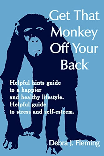 9781420893175: Get That Monkey Off Your Back: Helpful hints guide to a happier and healthy lifestyle. Helpful guide to stress and self-esteem.