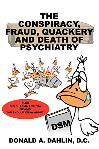 The Conspiracy, Fraud, Quackery and Death of Psychiatry: D. C. Donald A. Dahlin