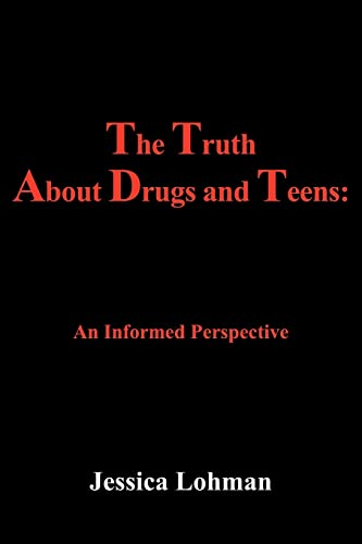 The Truth About Drugs and Teens An Informed Perspective: Jessica Lohman