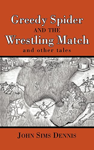 Greedy Spider and the Wrestling Match: And Other Tales: John Dennis