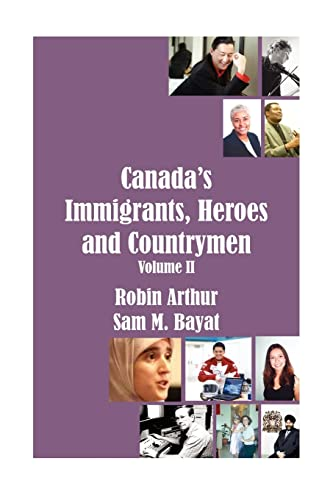 Canada's Immigrants, Heroes and Countrymen: Arthur, Robin; Bayat, Sam M.
