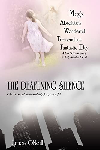 9781420896220: Meg's Absolutely Wonderful Tremendous Fantastic Day/THE DEAFENING SILENCE: A God Given Story to help heal a Child/Take Personal Responsibility for your Life