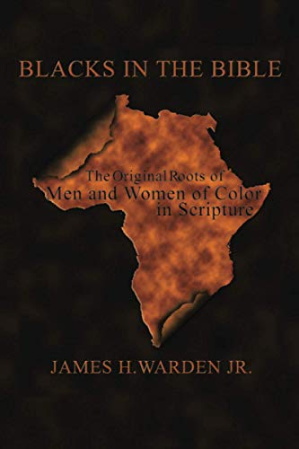 9781420899214: BLACKS IN THE BIBLE: Volume I: The Original Roots of Men and Women of Color in Scripture