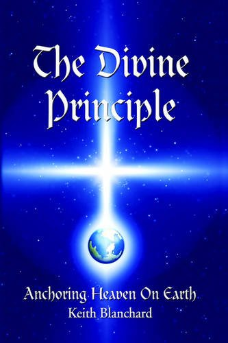 9781420899917: The Divine Principle: Anchoring Heaven On Earth