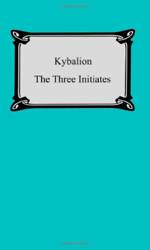 Kybalion: A Study of the Hermetic Philosophy of Ancient Egypt and Greece: Three Initiates