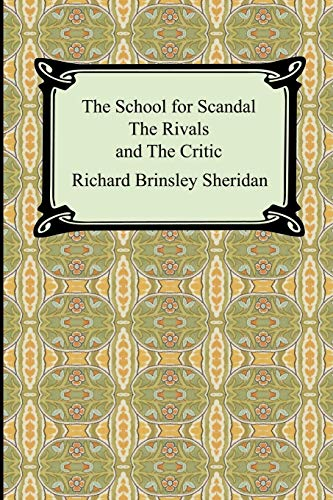 The School for Scandal, The Rivals, and The Critic: Richard Brinsley Sheridan