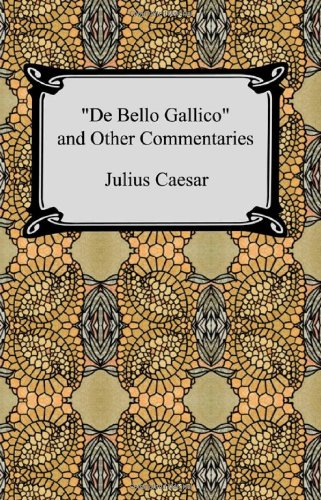 9781420927207: De Bello Gallico and Other Commentaries (The War Commentaries of Julius Caesar: The War in Gaul and The Civil War)