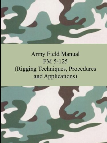 9781420928303: Army Field Manual FM 5-125 (Rigging Techniques, Procedures and Applications)
