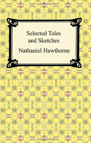 9781420928518: Selected Tales and Sketches (the Best Short Stories of Nathaniel Hawthorne)