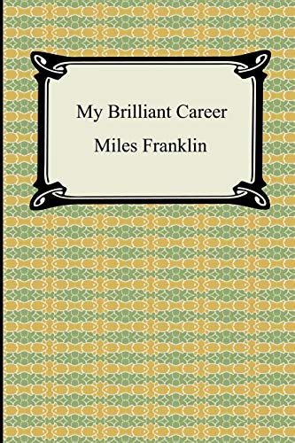 my brilliant career miles franklin Sybella there is no plot in this story, because there has been none in my life or in any other life which has come under my notice i am one of a class, the individuals of which have no time for plots in their life, but have all they can do to get their work done without indulging in such a luxury.
