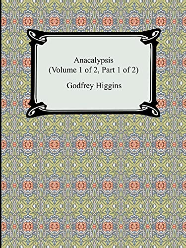 Anacalypsis (Volume 1 of 2, Part 1 of 2): Higgins, Godfrey