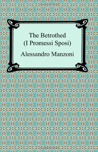 The Betrothed (I Promessi Sposi): Alessandro Manzoni