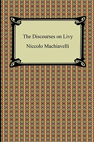 the prince and the discourses on livy Discourses on livy, written in 1531, is as essential to an understanding of machiavelli as his famous treatise, the prince equally controversial, it.