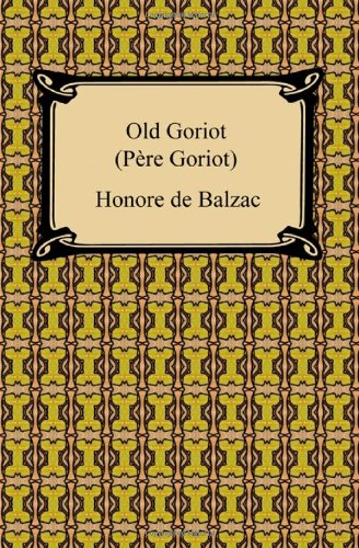 Old Goriot (Pere Goriot): Balzac, Honore De;