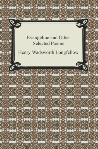 Evangeline and Other Selected Poems: Longfellow, Henry Wadsworth