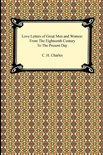 Love Letters of Great Men and Women: Charles, C. H.