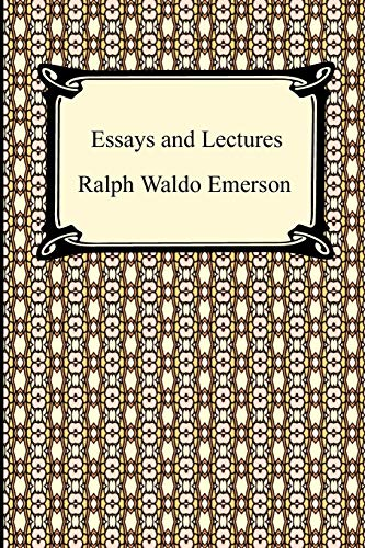 Essays and Lectures: (Nature: Addresses and Lectures,: Emerson, Ralph Waldo