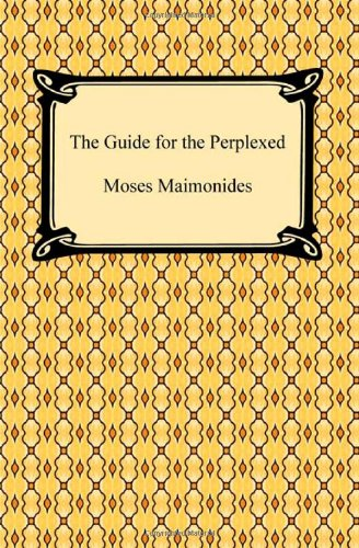 The Guide for the Perplexed: Moses Maimonides, M.
