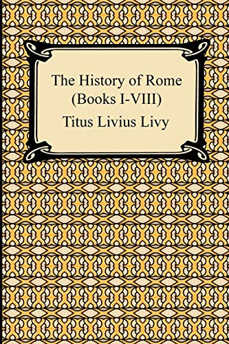 The History of Rome (Books I-VIII): Livy, Titus Livius;
