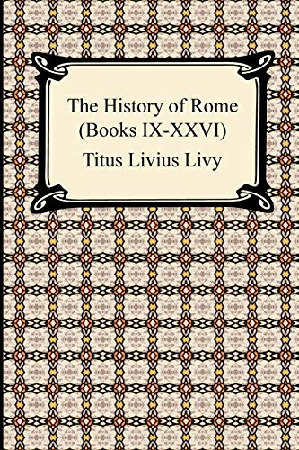 The History of Rome (Books IX-XXVI): Livy, Titus Livius;