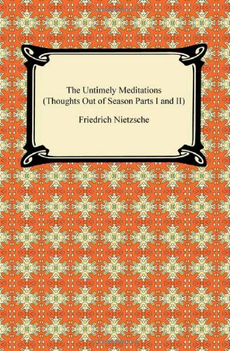 9781420934557: The Untimely Meditations (Thoughts Out of Season Parts I and II)