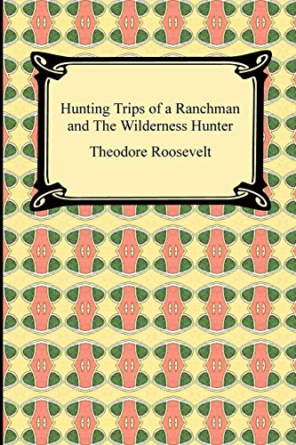 9781420934649: Hunting Trips of a Ranchman and The Wilderness Hunter