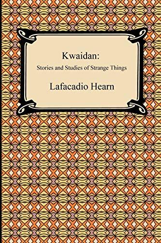 9781420934830: Kwaidan: Stories and Studies of Strange Things