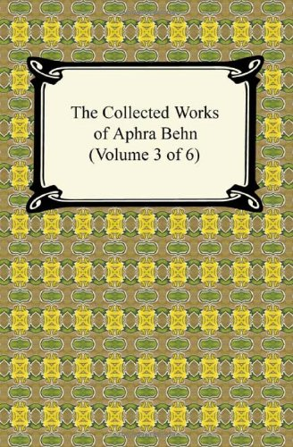 The Collected Works of Aphra Behn (Volume 3 of 6): Aphra Behn
