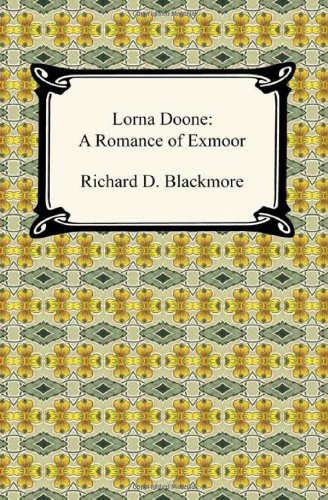 Lorna Doone: A Romance of Exmoor: Richard D. Blackmore