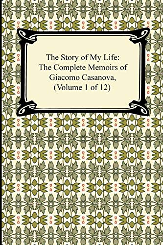 9781420937855: The Story of My Life (the Complete Memoirs of Giacomo Casanova, Volume 1 of 12)