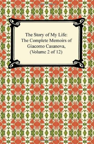 9781420937862: The Story of My Life (the Complete Memoirs of Giacomo Casanova, Volume 2 of 12)