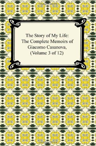 9781420937879: The Story of My Life (the Complete Memoirs of Giacomo Casanova, Volume 3 of 12)